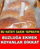 Buzluğa Ekmek Koyanlar Dikkat Sakın Yapmayın